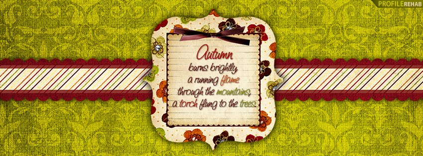 Autumn Burns Brightly Facebook Cover - Autumn Quotes Images