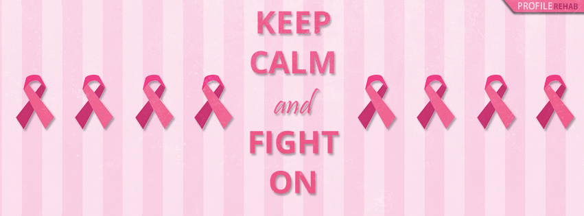 Keep Calm and Fight On Breast Cancer  Facebook Cover - Breast Cancer Quotes