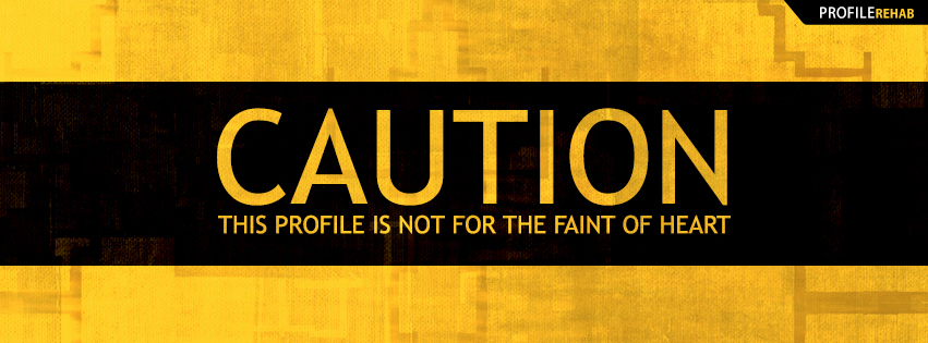 Caution This Profile is not for the Faint of Heart Facebook Cover