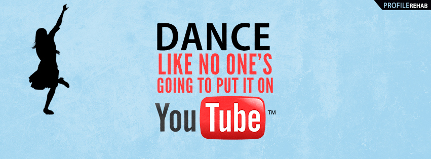 Dance Like No One's Going to Put it on YouTube Facebook Cover