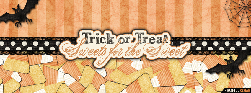 Trick or Treat Sweets for the Street Facebook Cover - Cute Halloween Quotes