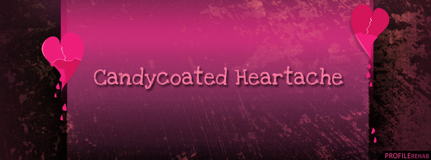Candy Coated Heartache Facebook Cover - Broken Heart Images