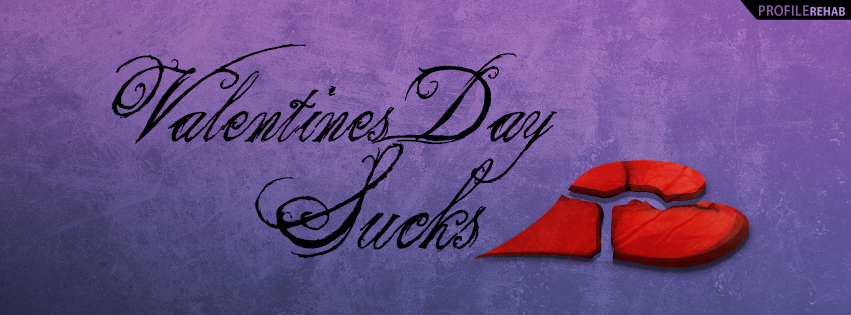 Valentines Day Sucks Facebook Cover - I Hate Valentines Day Quotes
