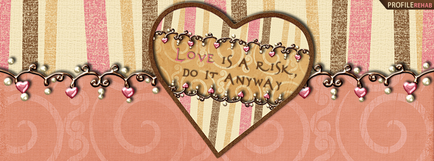 Love is a Risk, Do it Anyway Facebook Cover - Love Image Download