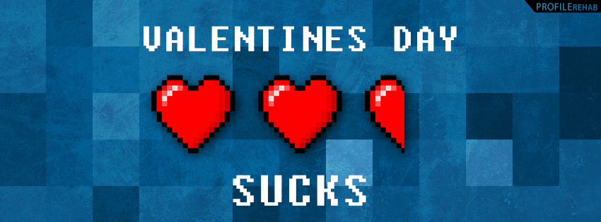 Valentines Day Sucks Facebook Cover - Funny Quotes about Valentines