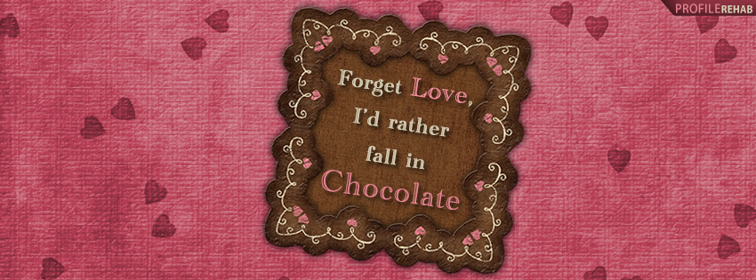 Forget Love, I'd Rather Fall in Chocolate Facebook Cover Preview