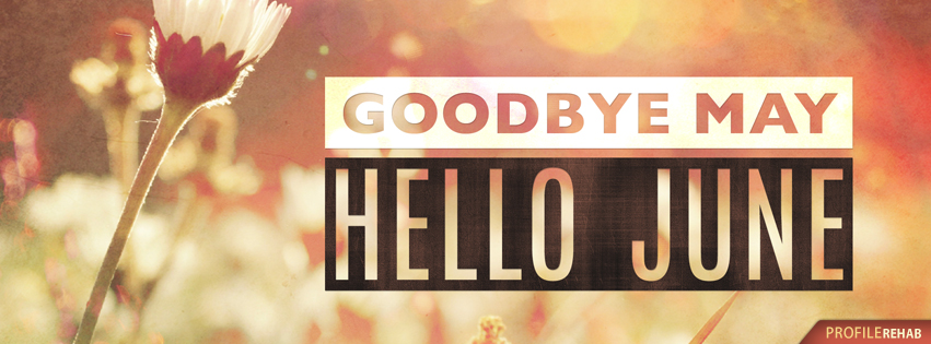 Goodbye May Hello June Images - Bye May Hello June Facebook Covers