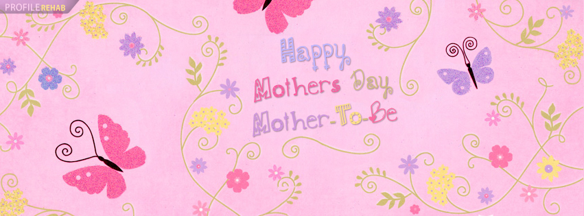 Happy Mothers Day Mother To Be Facebook Cover - Mothers Day Images Free Preview