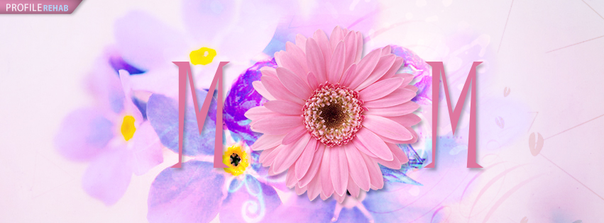 Cute Mom Facebook Cover - Artistic Mom Pics - Flower Mom Pictures