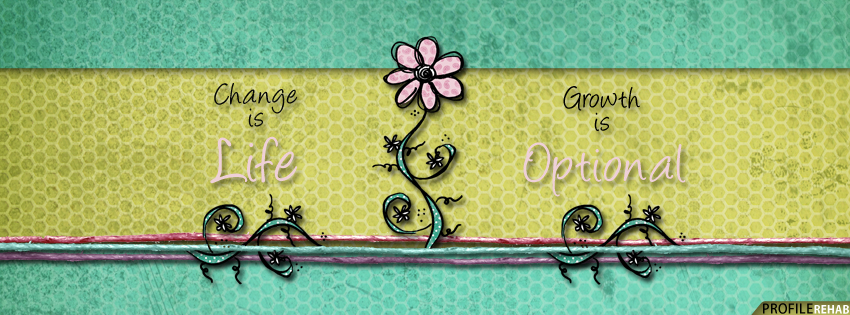 Change Is Life Growth is Optional Quote Facebook Cover