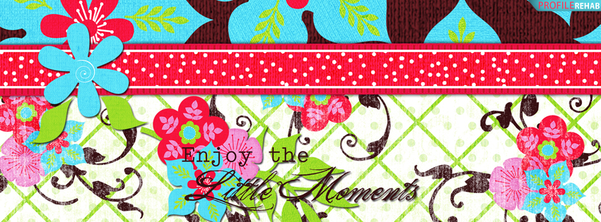 Enjoy the Little Moments Quote Facebook Cover