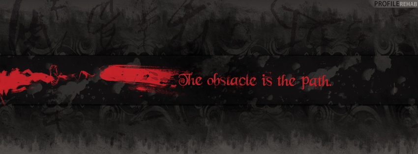The Obstacle is the Path Quote Facebook Cover