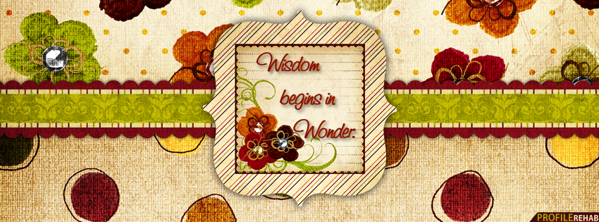 Wisdom Begins in Wonder Quote Facebook Cover