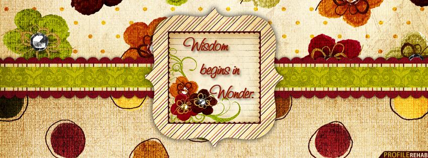 Wisdom Begins in Wonder Quote Facebook Cover