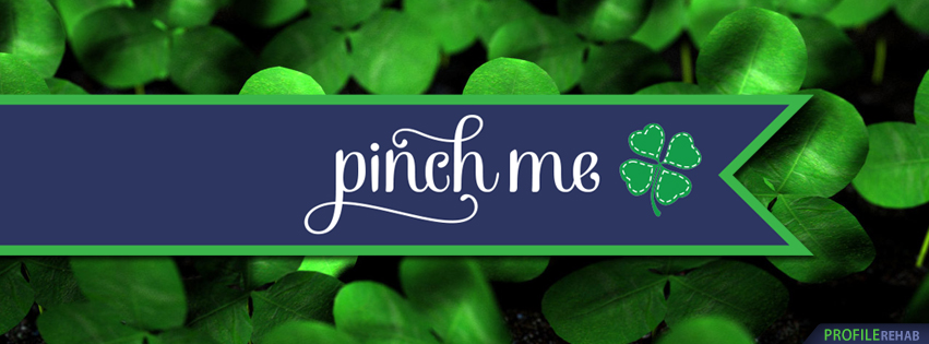 Pinch Me St. Patricks Day Cover for FB - Saint Patricks Day Pictures for Facebook
