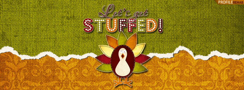 Lets Get Stuffed Thanksgiving Facebook Cover - Pictures of Thanksgiving Turkey